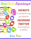 img - for Social Media Supercharged: Secrets to Change the Way You Approach Facebook, Twitter, and Everything in Between (Mega Internet Marketing Series) book / textbook / text book
