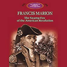 Francis Marion: The Swamp Fox of the American Revolution Audiobook by Louis P. Towles Narrated by Benjamin Becker