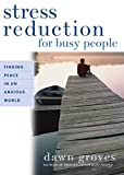 img - for Stress Reduction for Busy People: Finding Peace in an Anxious World by Groves, Dawn (2004) Paperback book / textbook / text book