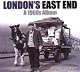 Steve Lewis London's East End: A 1960s Album