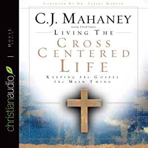 Living the Cross Centered Life Audiobook
