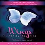 Wings (       UNABRIDGED) by Aprilynne Pike Narrated by Mandy Siegfried