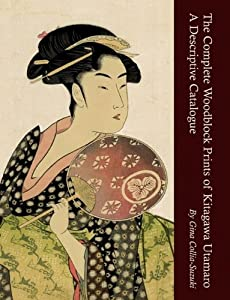 The Complete Woodblock Prints of Kitagawa Utamaro: A Descriptive Catalogue by Gina Collia-Suzuki