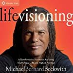 Life Visioning: A Transformative Process for Activating Your Unique Gifts and Highest Potential | Michael Bernard Beckwith