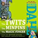 The Twits, The Minpins & The Magic Finger Audiobook by Roald Dahl Narrated by Richard Ayoade, Bill Bailey, Kate Winslet