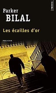 Parker Bilal - Les écailles d'or : roman