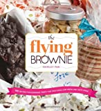The Flying Brownie: 100 Terrific Homemade Food Gifts for Friends and Loved Ones Far Away