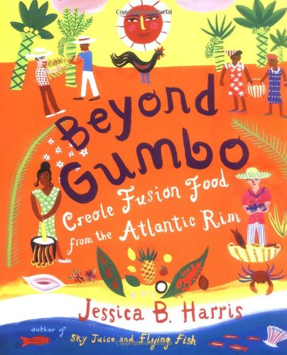 Beyond Gumbo : Creole Fusion Food from the Atlantic Rim by Jessica B. Harris