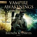 Awakened: Vampire Awakenings, Book 1 (       UNABRIDGED) by Brenda K. Davies Narrated by Tavia Gilbert