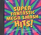 Super Fantastic Mega Smash Hits by Various…