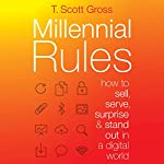 Millennial Rules: How to Sell, Serve, Surprise & Stand Out in a Digital World | T. Scott Gross