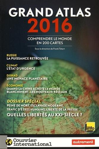 Grand atlas 2016 : Comprendre le monde en 200 cartes