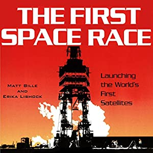 The First Space Race: Launching the World's First Satellites Audiobook