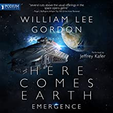 Here Comes Earth: Emergence (       UNABRIDGED) by William Lee Gordon Narrated by Jeffrey Kafer