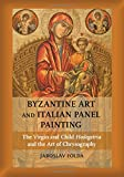 img - for Byzantine Art and Italian Panel Painting: The Virgin and Child Hodegetria and the Art of Chrysography book / textbook / text book