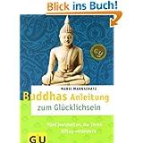 Buddhas Anleitung zum Glücklichsein: Fünf Weisheiten, die Ihren Alltag verändern (GU Text-Ratgeber)