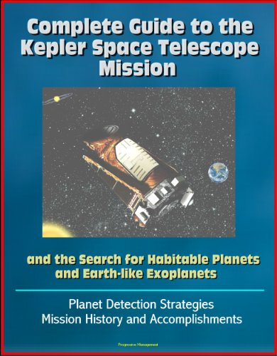 Complete Guide To The Kepler Space Telescope Mission And The Search For Habitable Planets And Earth-Like Exoplanets - Planet Detection Strategies, Mission History And Accomplishments