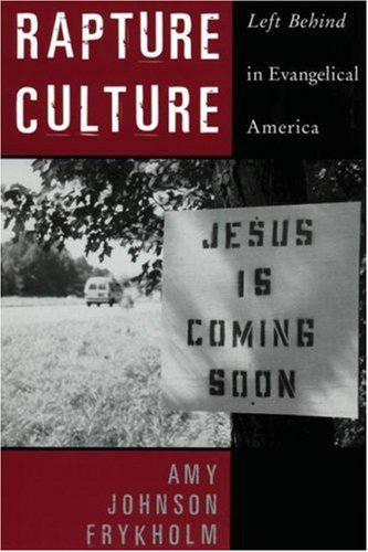 Rapture Culture: Left Behind in Evangelical America, Amy Johnson Frykholm
