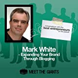 img - for Mark White - Expanding Your Brand Through Blogging: Conversations with the Best Entrepreneurs on the Planet book / textbook / text book