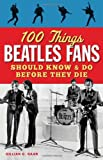 100 Things Beatles Fans Should Know & Do Before They Die (100 Things...Fans Should Know)