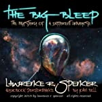 The Big Bleep: The Mystery of A Different Universe | Lawrence R. Spencer
