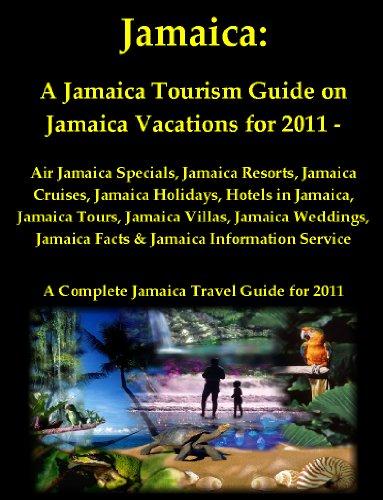 Jamaica: A Jamaica Tourism Guide on Jamaica Vacations for 2011 - Air Jamaica Specials, Jamaica Resorts, Jamaica Cruises, Jamaica Holidays, Hotels in Jamaica, ... - A Complete Jamaica Travel Guide for 2011