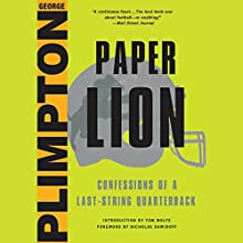 Paper Lion: Confessions of a Last-String Quarterback Audiobook by George Plimpton, Nicholas Dawidoff - foreword Narrated by Dan Woren
