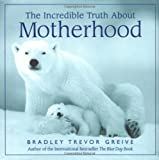 Incredible Truth About Motherhood, The