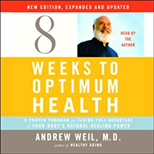 Eight Weeks to Optimum Health: New Edition, Expanded and Updated | [Andrew Weil]