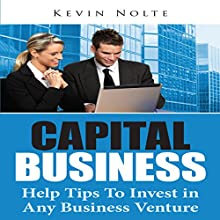 Capital Business: Help Tips to Invest in Any Business Venture (       UNABRIDGED) by Kevin Nolte Narrated by David Van Sise Sr.