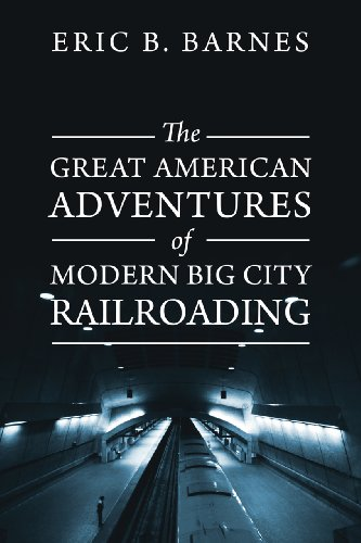 Eric B. Barnes - The Great American Adventures of Modern Big City Railroading: A Theatrical Thrill Ride of a Lifetime! (English Edition)