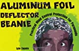 img - for By Lyle Zapato Aluminum Foil Deflector Beanie: Practical Mind Control Protection for Paranoids [Paperback] book / textbook / text book