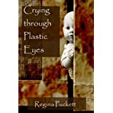 Crying through Plastic eyesby Regina Puckett