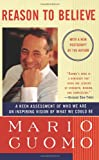 Reason to Believe: A Keen Assessment of Who We Are and an Inspiring Vision of What We Could Be (0684825333) by Cuomo, Mario