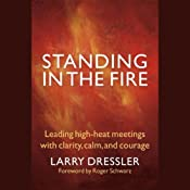 Standing in the Fire: Leading High-Heat Meetings with Clarity, Calm, and Courage | [Larry Dressler]