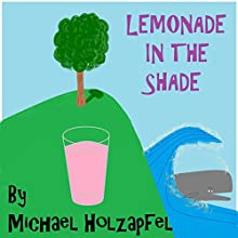 Lemonade in the Shade (       UNABRIDGED) by Michael Holzapfel Narrated by Emily Linard
