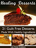 img - for Healing Desserts : Guilt Free Desserts Made Healthier With Healing Foods, Herbs and Spices (Healing Foods Series) book / textbook / text book