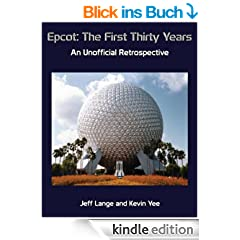 Epcot: The First Thirty Years -- An Unofficial Retrospective (English Edition)