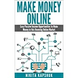 Make Money Online: Easy Passive Income Opportunities to Make Money in this Booming Online Market (Make Money Online, Make Money, Income From Home, Business ... Online, Passive Income, Financial Freedom) ~ Nikita Kapshuk
