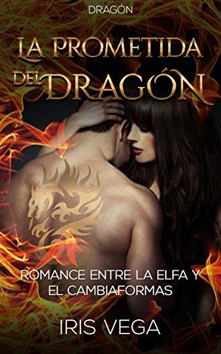 La Prometida del Dragón: Romance entre la Elfa y el Cambiaformas (Romántica y Erótica en Español: Paranormal o Sobrenatura nº 2)