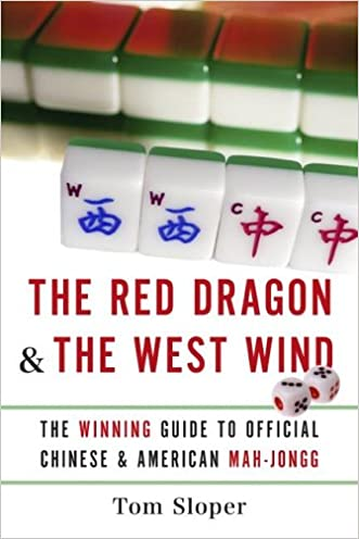 The Red Dragon & The West Wind: The Winning Guide to Official Chinese & American Mah-Jongg written by Tom Sloper
