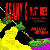 Kenny G Must Die!!: A Satire About Music... and Zombies | [William Hrdina]