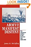 Army of Manifest Destiny: The American Soldier in the Mexican War, 1846-1848 (The American Social Experience)