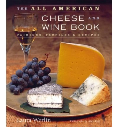 The All American Cheese and Wine Book: Pairing, Profiles and Recipes (Hardback) - Common (All American Cheese And Wine Book compare prices)