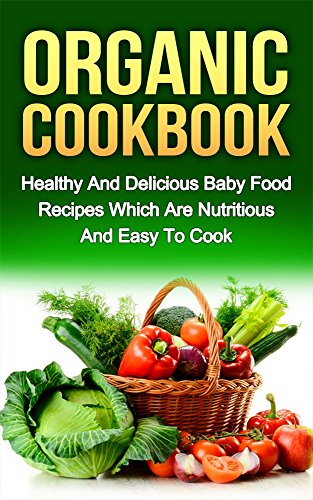 Organic Cookbook: Healthy And Delicious Food Recipes Which Are Organic, Vegeterian, Gluten free and Nutritious And  Easy To Cook (organic food, food recipes, nutritious food) by Ryan Smith