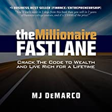 The Millionaire Fastlane: Crack the Code to Wealth and Live Rich for a Lifetime (       UNABRIDGED) by MJ DeMarco Narrated by MJ DeMarco