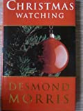 Christmas Watching (0224035983) by Desmond Morris