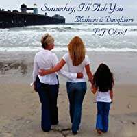 Someday, I'll Ask You - Mothers & Daughters