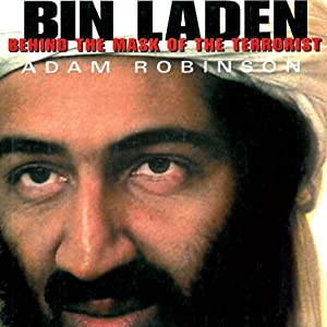 Bin Laden: The Inside Story of the Rise and Fall of the Most Notorious Terrorist in History | [Adam Robinson]