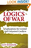 Logics of War: Explanations for Limited and Unlimited Conflicts (Cornell Studies in Security Affairs)
